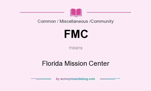 What does FMC mean? It stands for Florida Mission Center