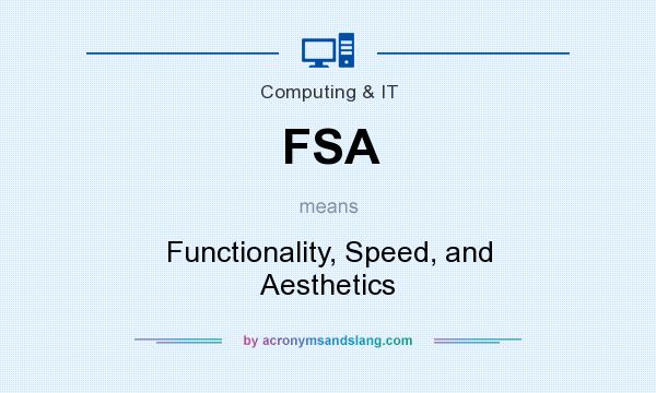 What does FSA mean? It stands for Functionality, Speed, and Aesthetics