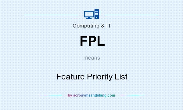 What does FPL mean? It stands for Feature Priority List