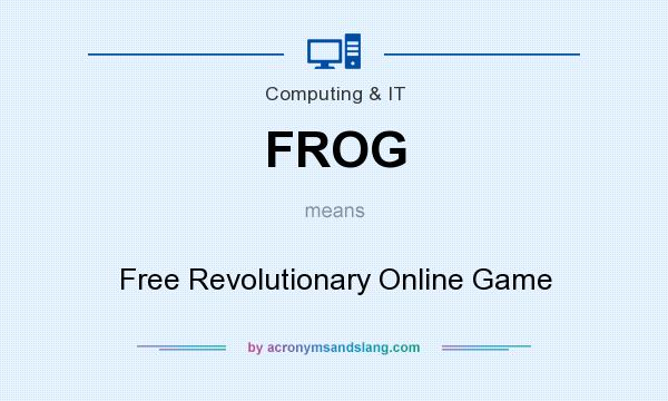 What does FROG mean? It stands for Free Revolutionary Online Game