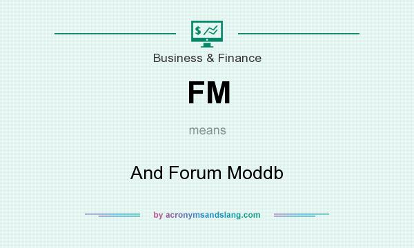 What does FM mean? It stands for And Forum Moddb