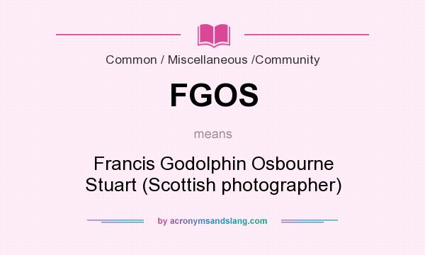 What does FGOS mean? It stands for Francis Godolphin Osbourne Stuart (Scottish photographer)
