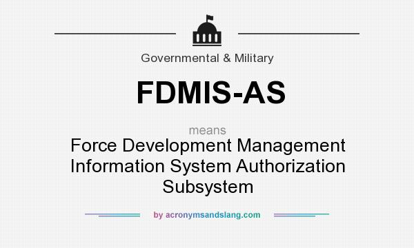 What does FDMIS-AS mean? It stands for Force Development Management Information System Authorization Subsystem