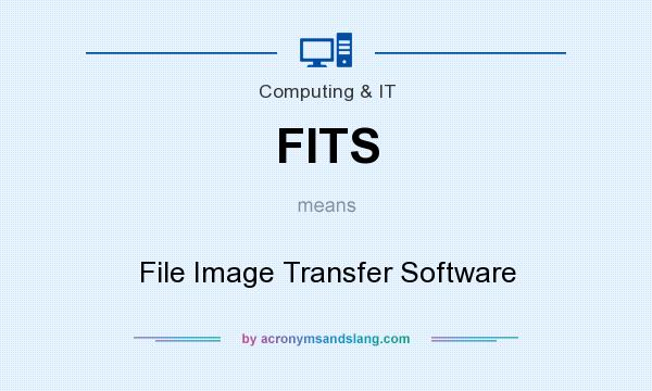 What does FITS mean? It stands for File Image Transfer Software
