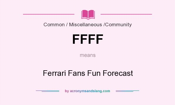 What does FFFF mean? It stands for Ferrari Fans Fun Forecast