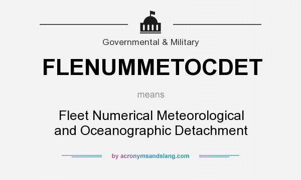 What does FLENUMMETOCDET mean? It stands for Fleet Numerical Meteorological and Oceanographic Detachment