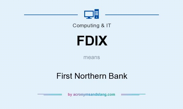 What does FDIX mean? It stands for First Northern Bank