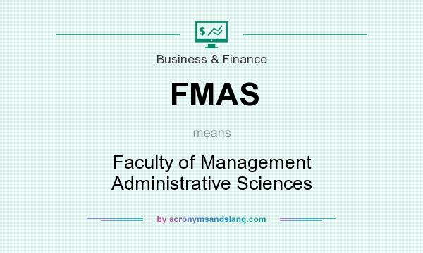 What does FMAS mean? It stands for Faculty of Management Administrative Sciences