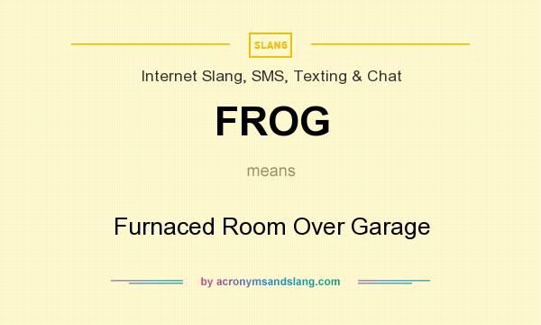 What does FROG mean? It stands for Furnaced Room Over Garage