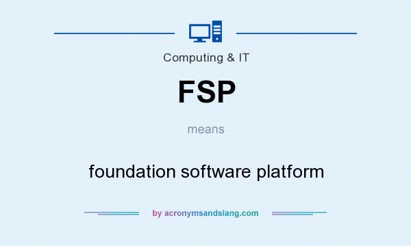 What does FSP mean? It stands for foundation software platform