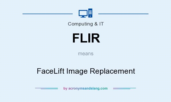 What does FLIR mean? It stands for FaceLift Image Replacement