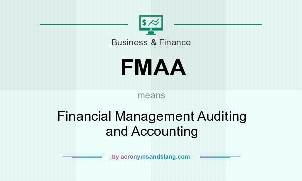 What does FMAA mean? It stands for Financial Management Auditing and Accounting