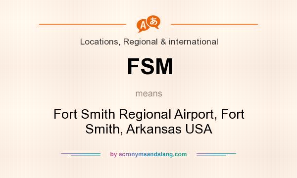 What does FSM mean? It stands for Fort Smith Regional Airport, Fort Smith, Arkansas USA