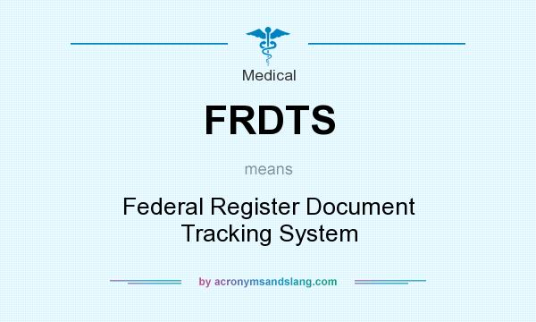 What does FRDTS mean? It stands for Federal Register Document Tracking System