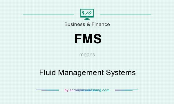 What does FMS mean? It stands for Fluid Management Systems