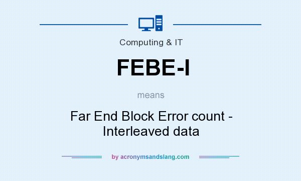 What does FEBE-I mean? It stands for Far End Block Error count - Interleaved data