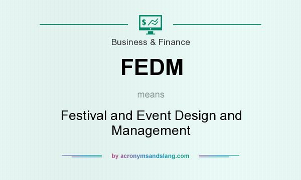 What does FEDM mean? It stands for Festival and Event Design and Management
