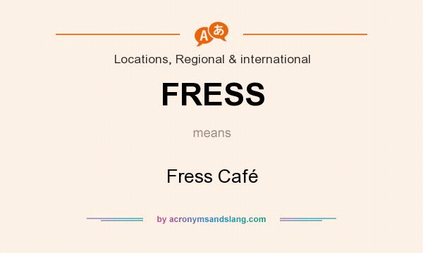 What does FRESS mean? It stands for Fress Café