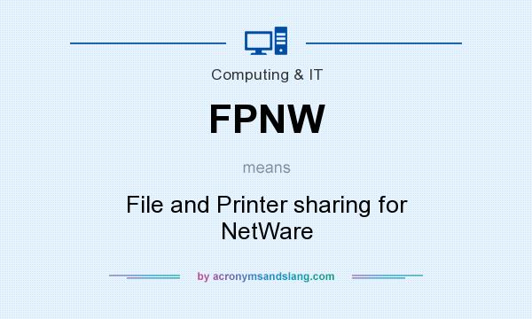 What does FPNW mean? It stands for File and Printer sharing for NetWare
