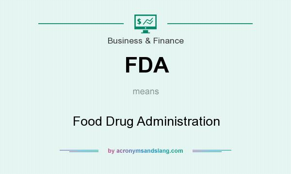 What does FDA mean? It stands for Food Drug Administration