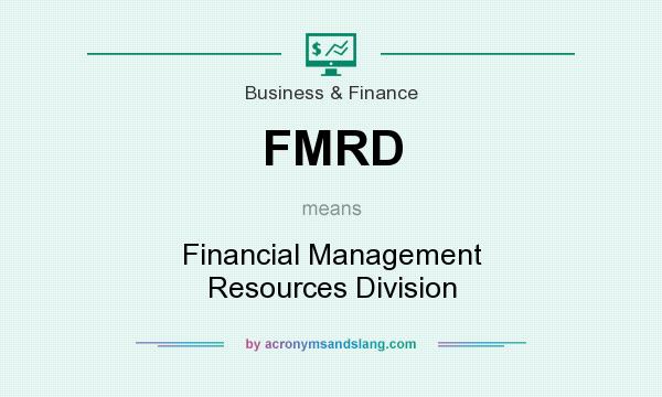 What does FMRD mean? It stands for Financial Management Resources Division