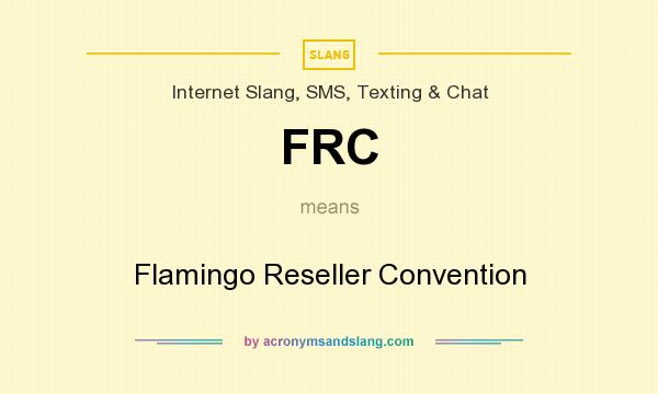What does FRC mean? It stands for Flamingo Reseller Convention