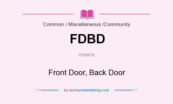 What does FDBD mean? It stands for Front Door, Back Door