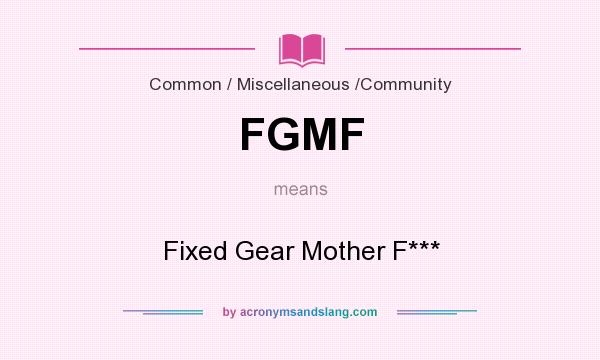 What does FGMF mean? It stands for Fixed Gear Mother F***
