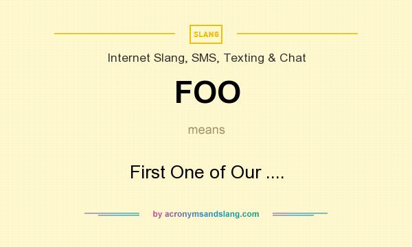 What does FOO mean? It stands for First One of Our ....