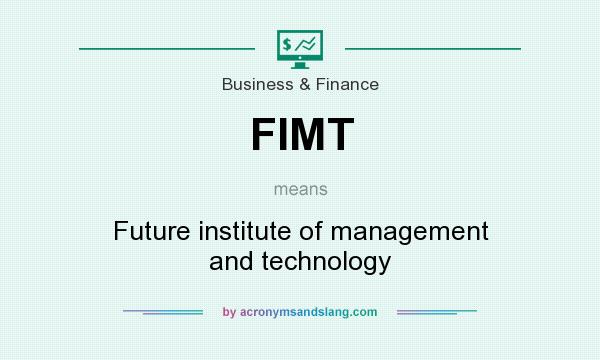 What does FIMT mean? It stands for Future institute of management and technology