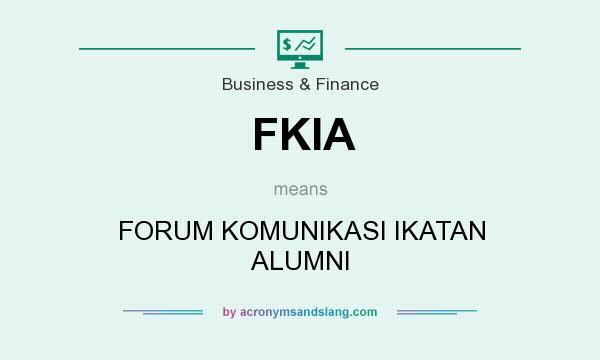 What does FKIA mean? It stands for FORUM KOMUNIKASI IKATAN ALUMNI