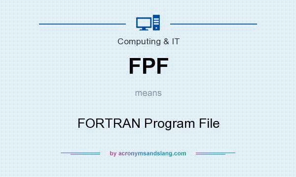 What does FPF mean? It stands for FORTRAN Program File