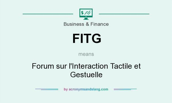 What does FITG mean? It stands for Forum sur l`Interaction Tactile et Gestuelle