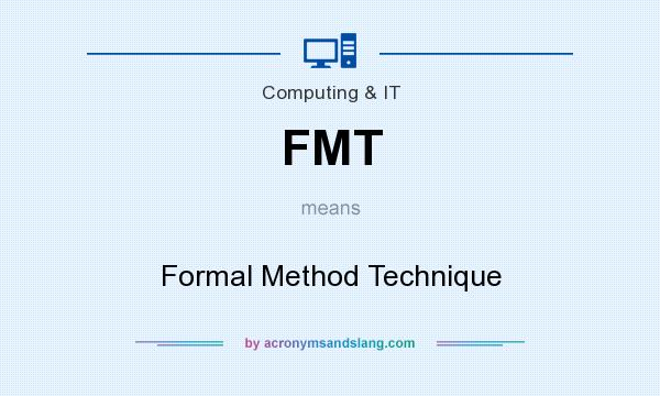 What does FMT mean? It stands for Formal Method Technique