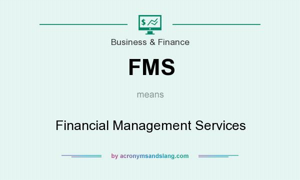 What does FMS mean? It stands for Financial Management Services