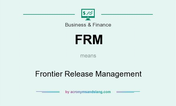 What does FRM mean? It stands for Frontier Release Management