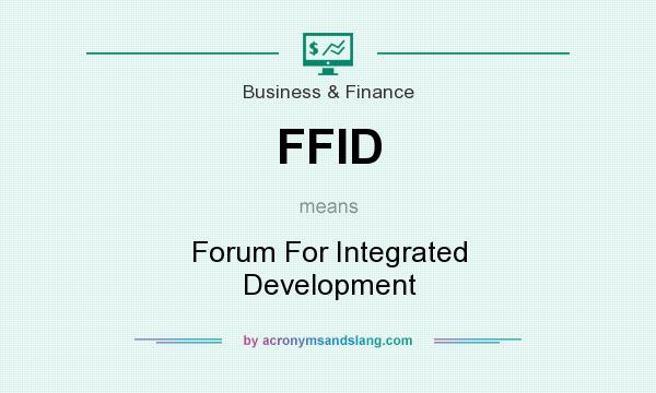 What does FFID mean? It stands for Forum For Integrated Development