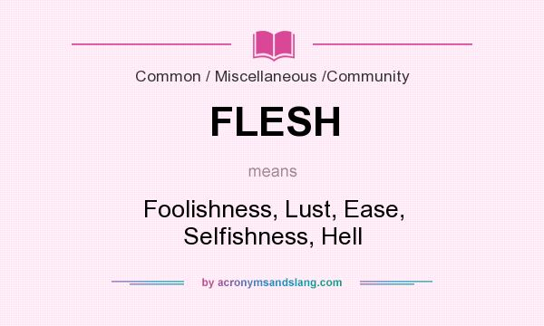What does FLESH mean? It stands for Foolishness, Lust, Ease, Selfishness, Hell