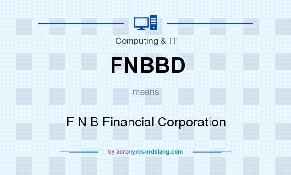What does FNBBD mean? It stands for F N B Financial Corporation