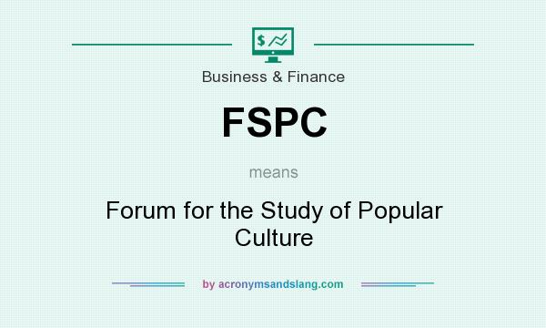 What does FSPC mean? It stands for Forum for the Study of Popular Culture