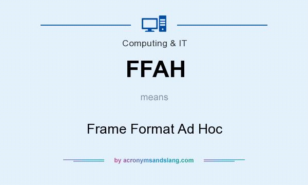 What does FFAH mean? It stands for Frame Format Ad Hoc