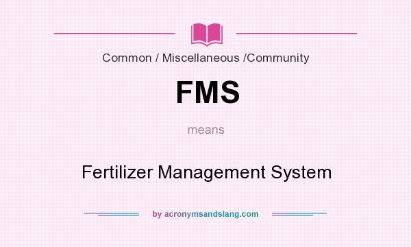 What does FMS mean? It stands for Fertilizer Management System