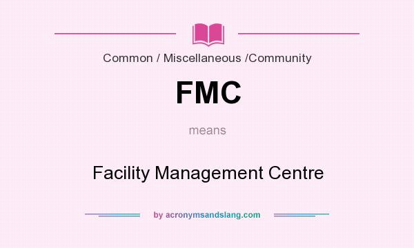 What does FMC mean? It stands for Facility Management Centre