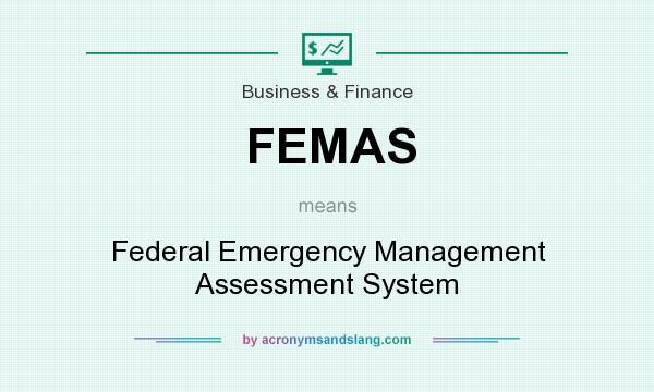 What does FEMAS mean? It stands for Federal Emergency Management Assessment System