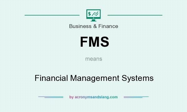 What does FMS mean? It stands for Financial Management Systems