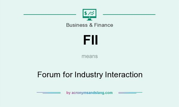 What does FII mean? It stands for Forum for Industry Interaction