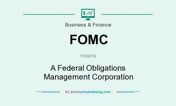 What does FOMC mean? It stands for A Federal Obligations Management Corporation