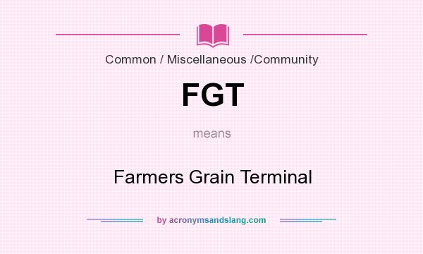 What does FGT mean? It stands for Farmers Grain Terminal