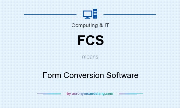 What does FCS mean? It stands for Form Conversion Software