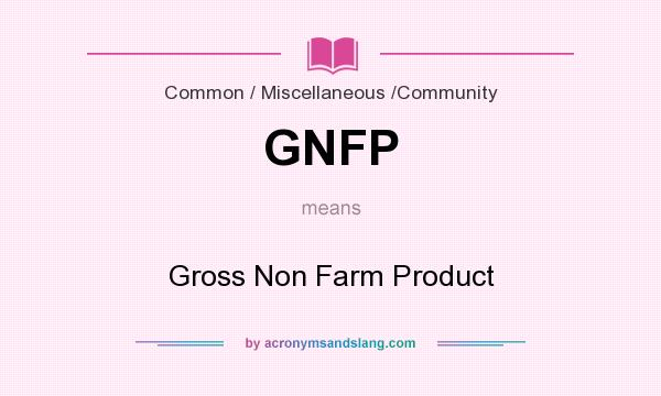 What does GNFP mean? It stands for Gross Non Farm Product